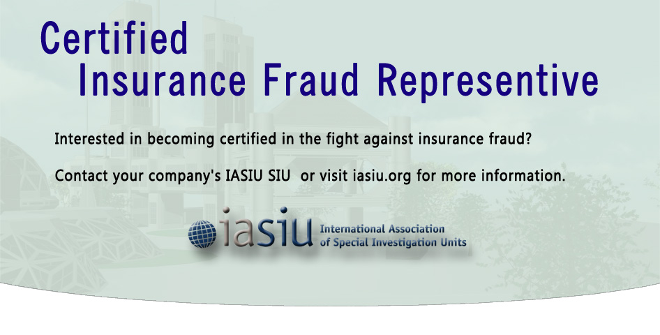 The International Association of Special Investigation Units now offers a Certified Insurance Fraud Representative (CIFR) designation.  Contact your company's IASIU SIU or visit iasiu.org for more information.